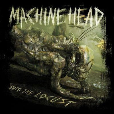 Machine Head - Into the Locust